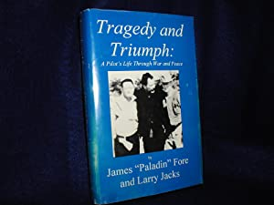 """Tragedy and Triumph: A Pilot's Life Through: Fore, James """"Paladin"""";"""