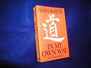 In My Own Way: An Autobiography 1915-1965: Alan W. Watts