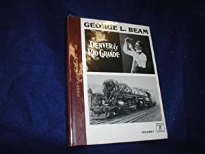George L. Beam and the Denver and Rio Grande, Volume I