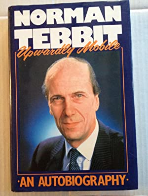 Upwardly Mobile (SCARCE HARDBACK FIRST EDITION, FIRST PRINTING SIGNED BY THE AUTHOR, NORMAN TEBBIT)