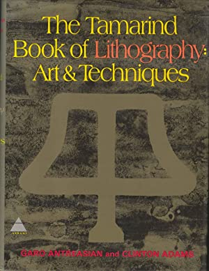 The Tamarind Book of Lithography: Art and: Clinton Adams; Garo
