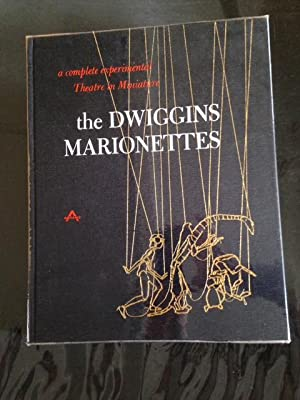 The Dwiggins Marionettes: A Complete Experimental Theatre: Abbe, Dorothy