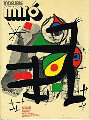 Indelible Miro. Aquatints, Drawings, Drypoints, Etchings, Lithographs,: MIRÓ, JOAN -