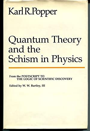 Quantum Theory and the Schism in Physics.: Popper, Karl R.