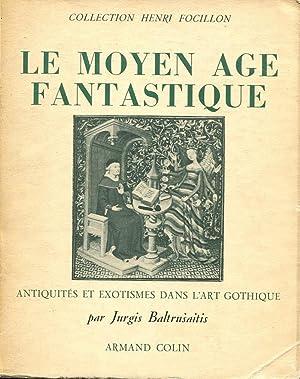Le Moyen Age Fantastique. Antiquites et Exotismes Dans L'Art Gothique. Collection Henri ...