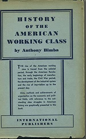 The History of the American Working Class.: Bimba, Anthony.