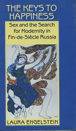 The Keys to Happiness. Sex and the Search for Modernity in Fin-de-Siecle Russia.: Engelstein, Laura...