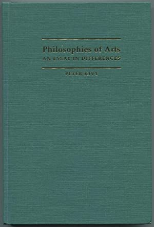 Philosophies of Arts. An Essay in Differences.: Kivy, Peter.