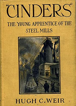 "Cinders"" The Young Apprentice of the Steel mills.: Weir, Hugh C."