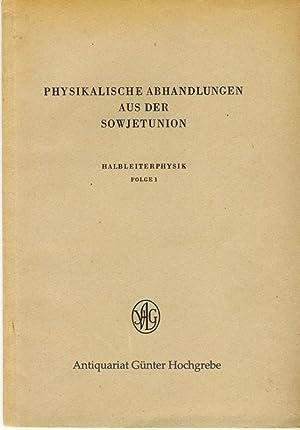 Physikalische Abhandlungen aus der Sowjetunion. Halbleiterphysik, Folge 1 / Folge 2 - Arbeiten...
