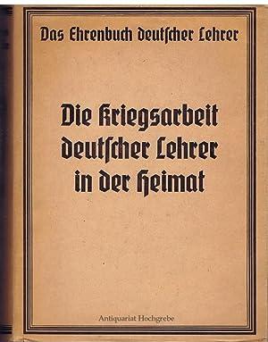 Lehrer im Krieg. Ein Ehrenbuch deutscher Volksschullehrer. Die Kriegsarbeit deutscher Lehrer in der...