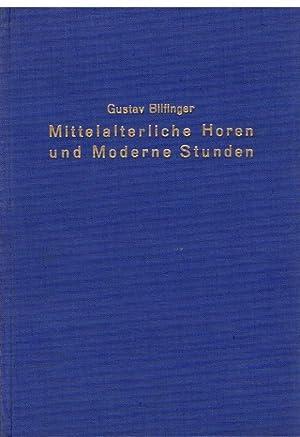 Die Mittelalterlichen Horen und die Modernen Stunden. Ein Beitrag zur Kulturgeschichte.: Bilfinger,...