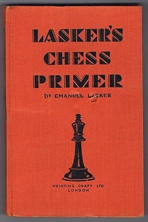 Lasker's Chess Primer. An elementary text book: Lasker, Emanuel:
