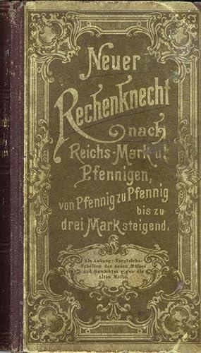 Neuer Rechenknecht nach Reichs-Mark und Pfennigen von Pfennig zu Pfennig bis zu drei Mark steigend....