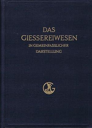 Das Giessereiwesen in gemeinfasslicher Darstellung.: Wirtschaftsgruppe Giesserei-Industrie - Hrsg.: