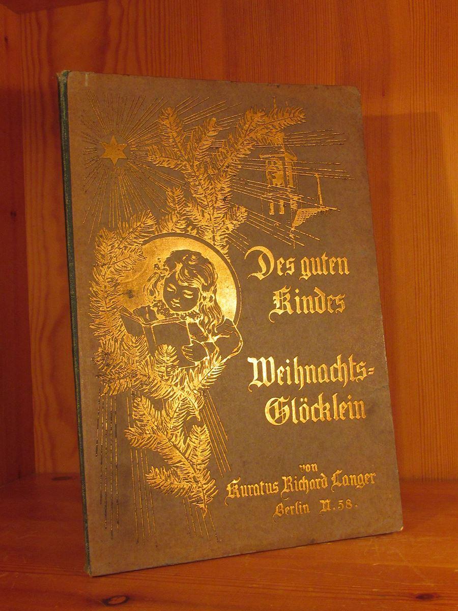 Des guten Kindes Weihnachts-Glöcklein.: Langer, Richard (Kuratus)