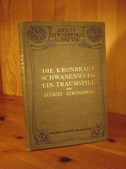 Die Kronbraut - Schwanenweiss - Ein Traumspiel.: Strindberg, August