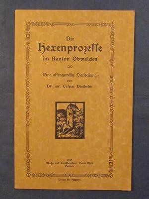 Die Hexenprozesse im Kanton Obwalden. Eine aktenmäßige: Diethelm, Caspar
