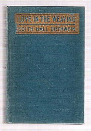 Love in the Weaving: Orthwein, Edith Hall