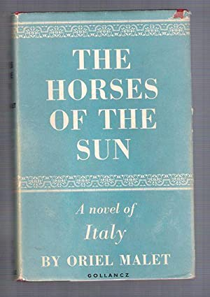 The Horses of the Sun A Novel of Italy: Malet, Oriel