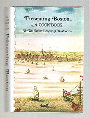 Presenting Boston.A Cookbook by the Junior League of Boston