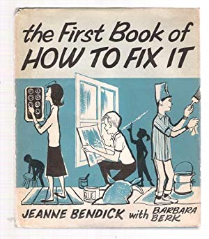 The First Book of How To Fix It: Bendick, Jeanne; Berk, Barbara