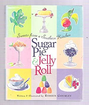 Sugar Pie and Jelly Roll Sweets From A Southern Kitchen