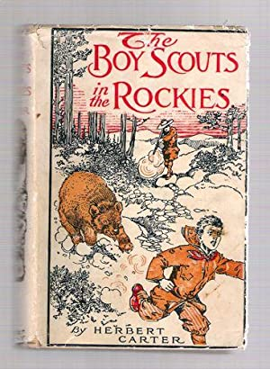 The Boy Scouts in the Rockies, Or The Secret of the Hidden Silver Mine: Carter, Herbert