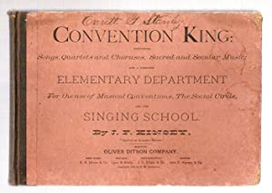 Convention King: Containing Songs, Quartets and Choruses, Sacred and Secular Music; and a Complete ...