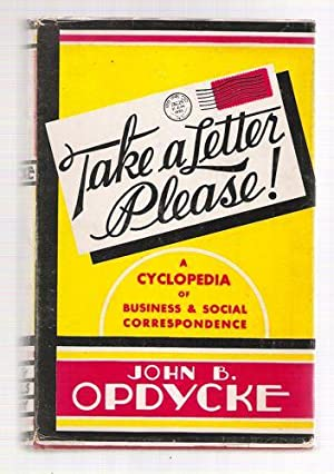 Take A Letter Please, A Cyclopedia of Business and Social Correspondence: Opdycke, John B.