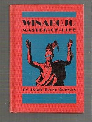 Winabojo: Master of Life: Bowman, James Cloyd