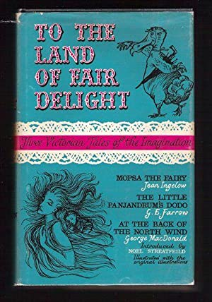 To the Land of Fair Delight/Three Victorian Tales of the Imagination: Ingelow, Jean; Farrow, ...