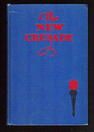 The New Crusade Including a Report Concerning Prohibition and Fifteen Centuries of Liquor ...
