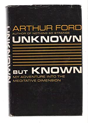 Unknown But Known, My Adventure Into the Meditative Dimension: Ford, Arthur