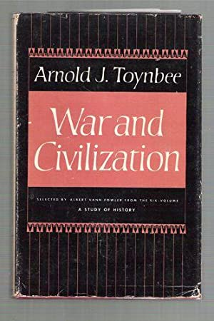 War and Civilization: Toynbee, Arnold J.