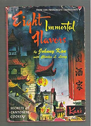 Eight Immortal Flavors, Secrets of Cantonese Cookery: Kan, Johnny; Leong, Charles L.