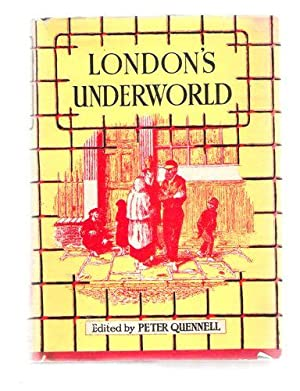 London's Underworld: Mayhew, Harry; Quennell, Peter (Editor)