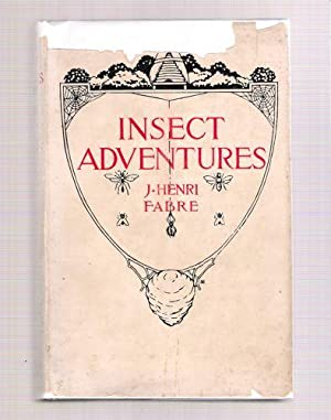 Insect Adventures: Fabre, J. Henri; Hasbrouk, Louise Seymour