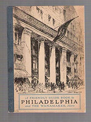 A Friendly Guide Book to Philadelphia and the Wanamaker Store