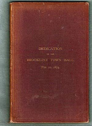 Proceedings at the Dedication of the Town Hall, Brookline, February 22, 1873