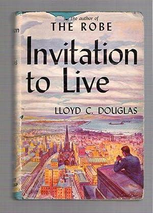 Invitation to Live: Douglas, Lloyd C.