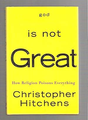 God Is Not Great How Religion Poisons: Christopher Hitchens