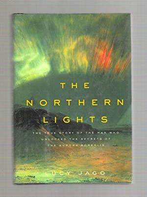 The Northern Lights The True Story of the Man Who Unlocked the Secrets of the Aurora Borealis: Lucy...
