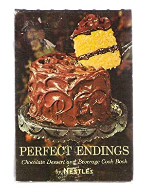 Perfect Endings Chocolate Dessert and Beverage Cook Book: The Test Kitchens of The Nestlé Company