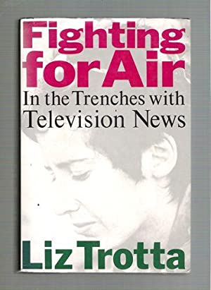 Fighting for Air: In the Trenches With Television News: Liz Trotta