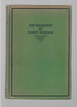 The Philosophy of Elbert Hubbard: Hubbard, Elbert