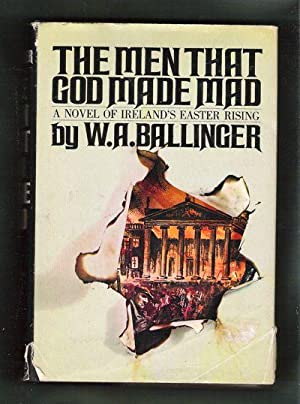 The Men That God Made Mad/A Novel of Ireland's Easter Rising: Ballinger, W.A.