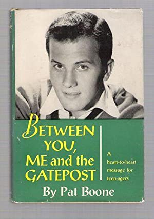 Between You, Me and the Gatepost; A Heart-To-Heart Message for Teenagers: Boone, Pat