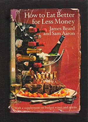 How To Eat Better For Less Money: Beard, James; Aaron, Sam