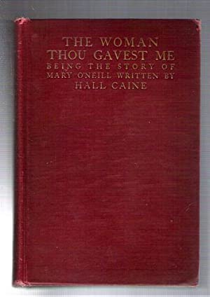 The Woman Thou Gavest Me; Being the Story of Mary O'Neill: Caine, Hall